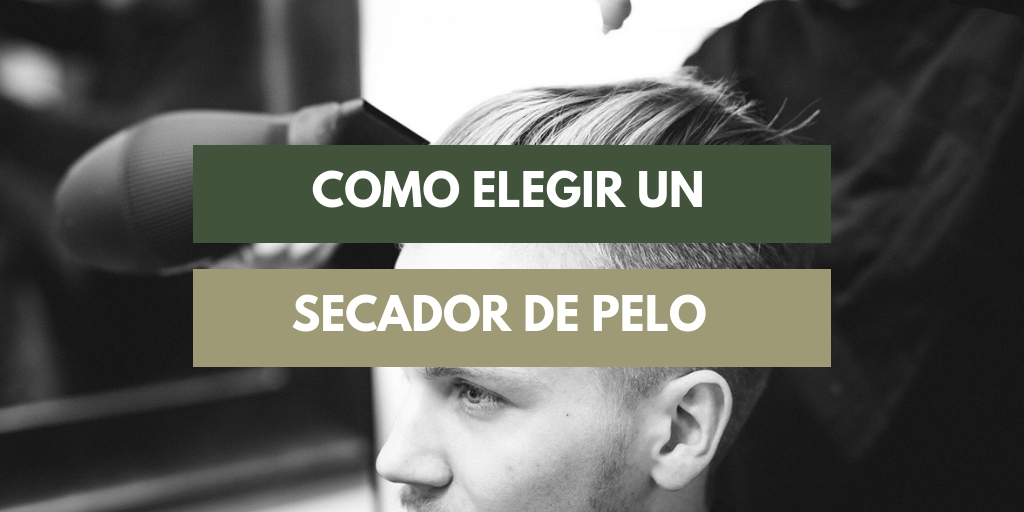 como elegir un secador de pelo hombres